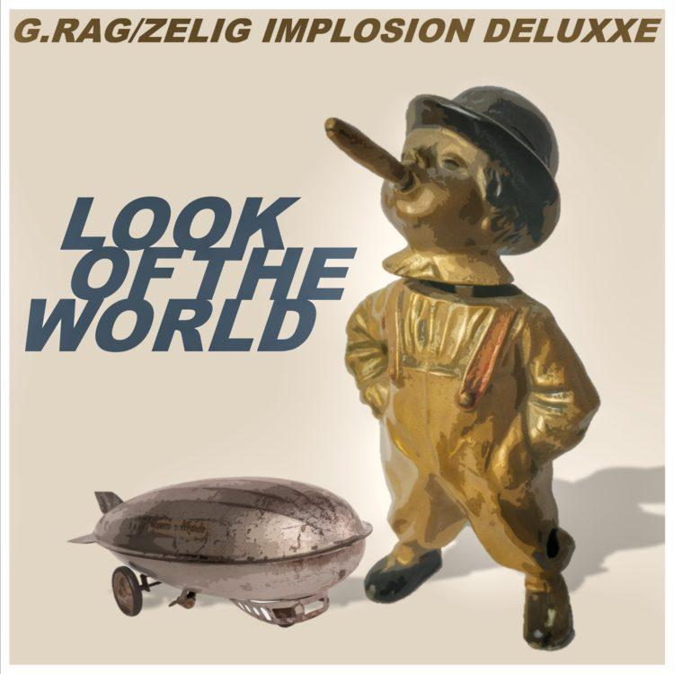 Credit: g.rag:zelig implosion deluxxe_1st single_LookOfTheWorld